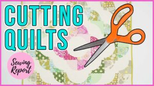 Sewing Report Fabric CUT UP QUILTS